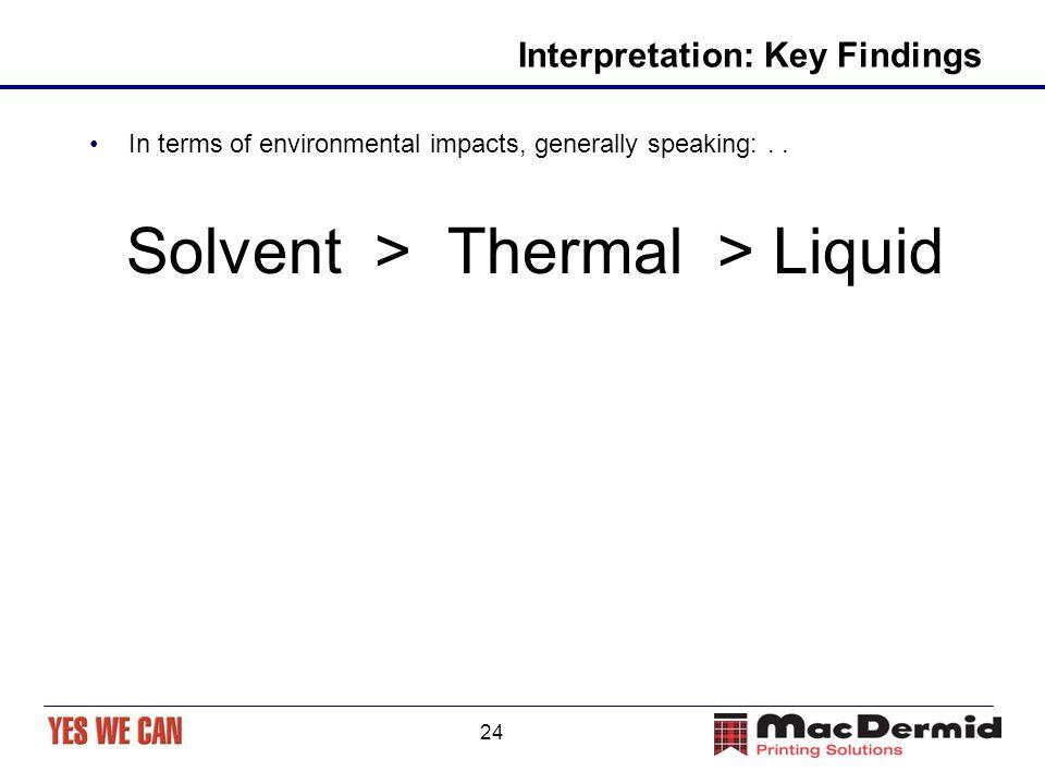 24 Interpretation: Key Findings In terms of environmental impacts, generally speaking:..
