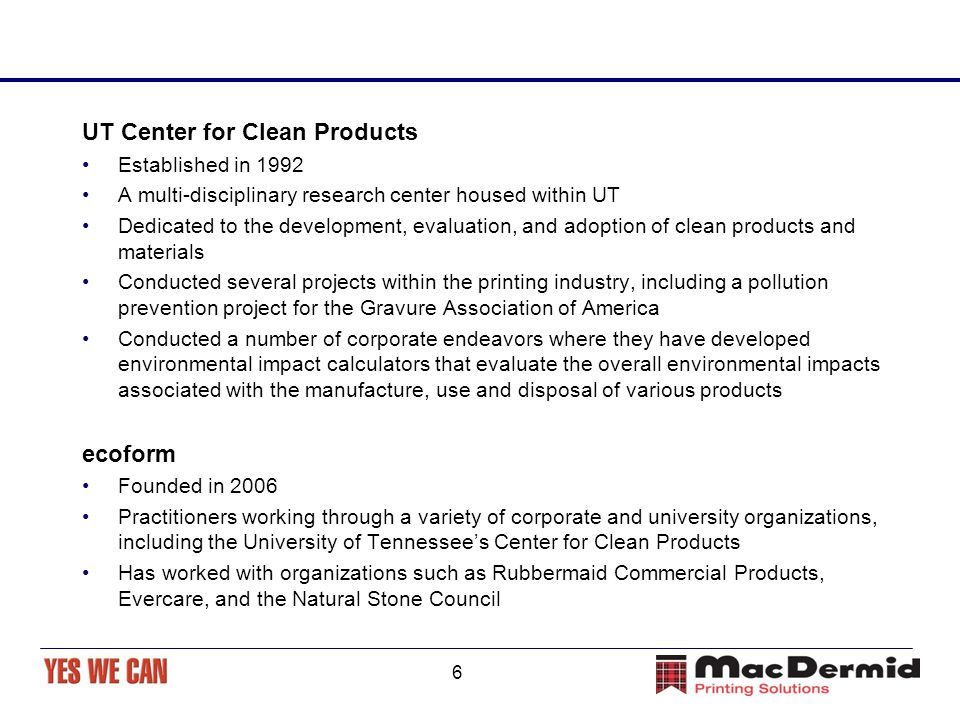 6 UT Center for Clean Products Established in 1992 A multi-disciplinary research center housed within UT Dedicated to the development, evaluation, and
