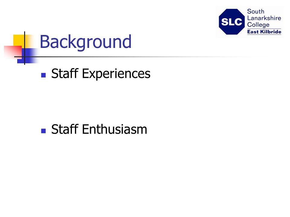 Background Staff Experiences Staff Enthusiasm