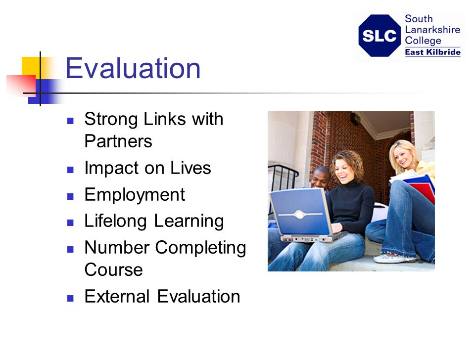 Evaluation Strong Links with Partners Impact on Lives Employment Lifelong Learning Number Completing Course External Evaluation