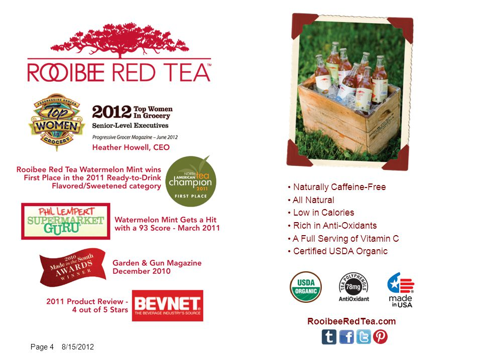 Naturally Caffeine-Free All Natural Low in Calories Rich in Anti-Oxidants A Full Serving of Vitamin C Certified USDA Organic RooibeeRedTea.com Page 4 8/15/2012