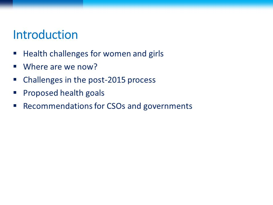 Introduction  Health challenges for women and girls  Where are we now.