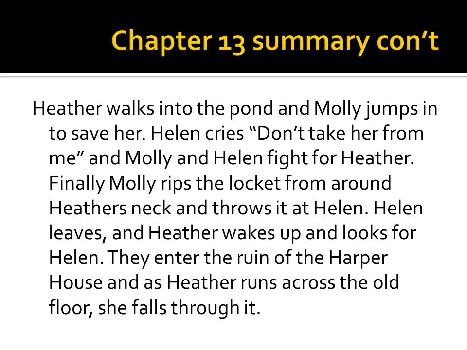 "Heather walks into the pond and Molly jumps in to save her. Helen cries ""Don't take her from me"" and Molly and Helen fight for Heather. Finally Molly"