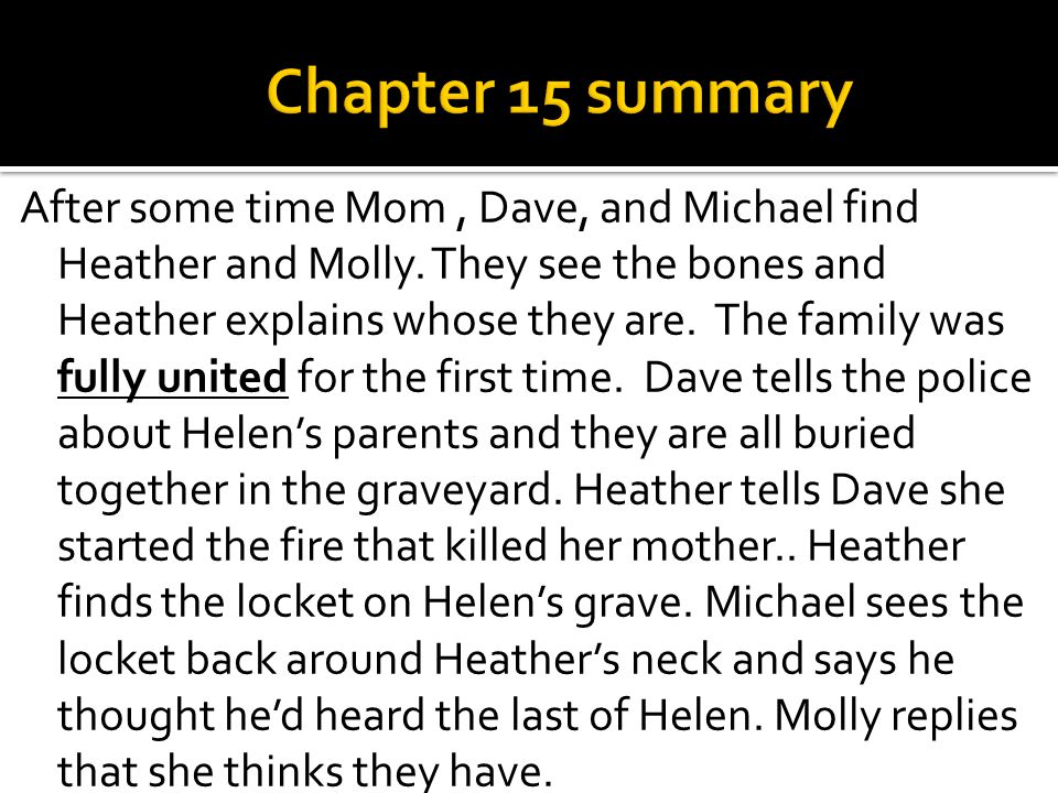 After some time Mom, Dave, and Michael find Heather and Molly. They see the bones and Heather explains whose they are. The family was fully united for