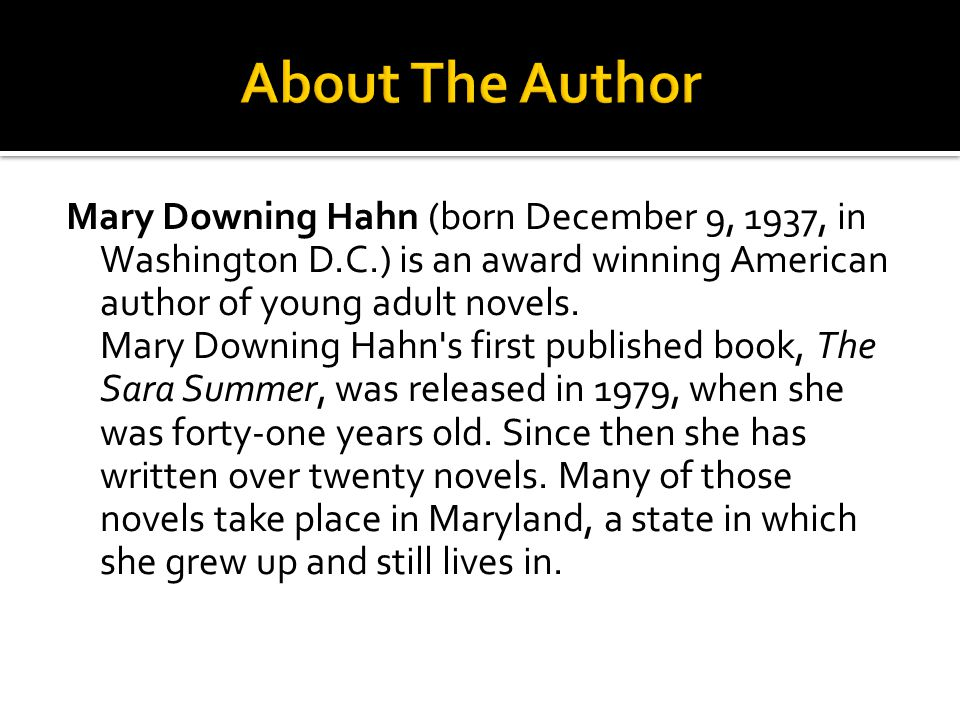 Mary Downing Hahn (born December 9, 1937, in Washington D.C.) is an award winning American author of young adult novels. Mary Downing Hahn's first pub