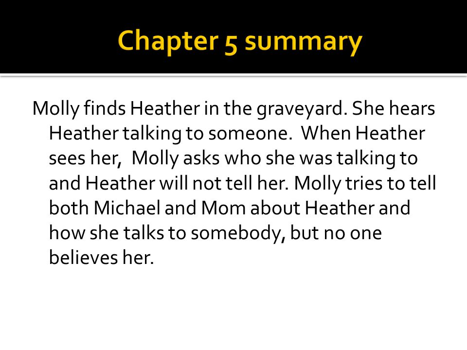 Heather has nightmare about the fire her mom died in and Dave tells Molly not to talk to Heather about ghosts or the graveyard.