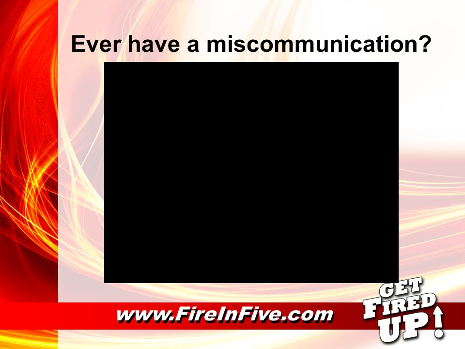 Ever have a miscommunication www.FireInFive.com