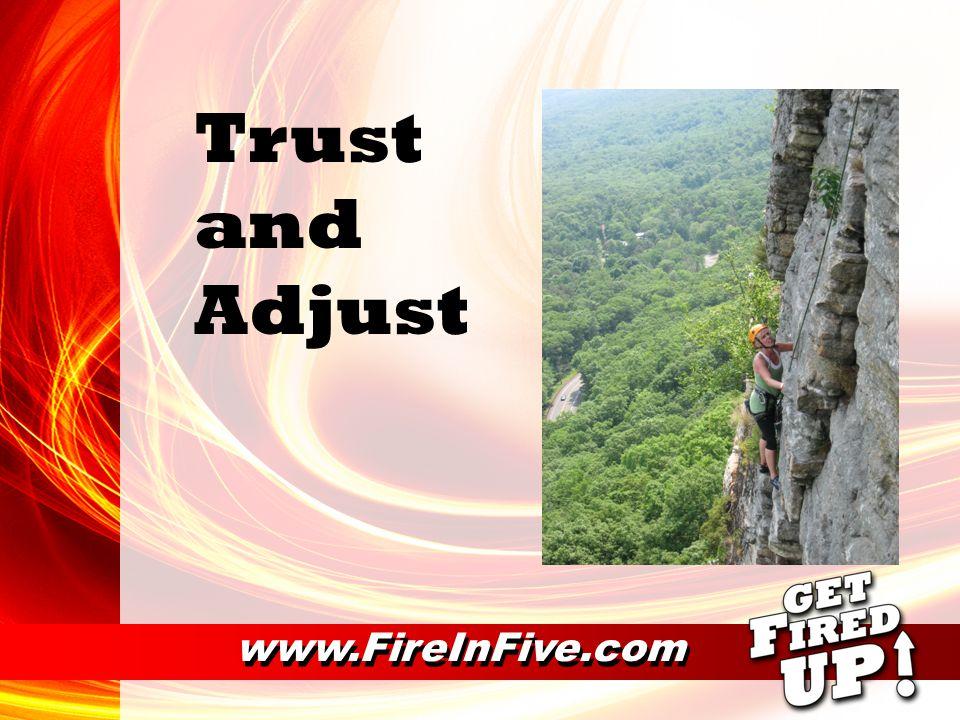 Trust and Adjust www.FireInFive.com