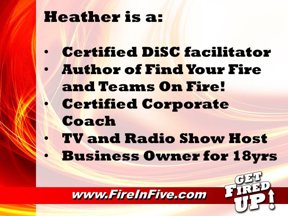 www.FireInFive.com Her Clients Include: Amex AT&T Kravet Fabrics Liberty Bank State Farm Insurance Symbol Technologies United Illuminating Weatherproof