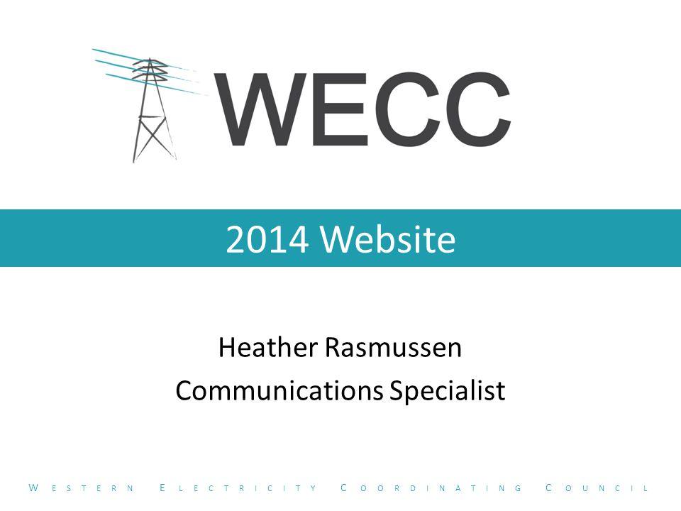2014 Website Heather Rasmussen Communications Specialist W ESTERN E LECTRICITY C OORDINATING C OUNCIL