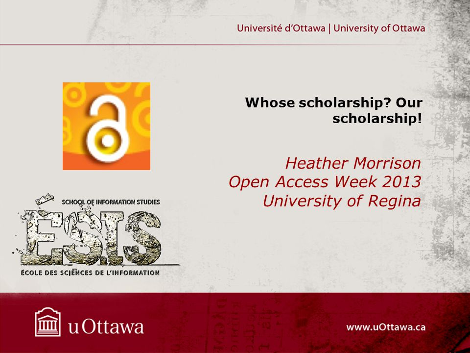 Heather Morrison Open Access Week 2013 University of Regina Whose scholarship? Our scholarship!