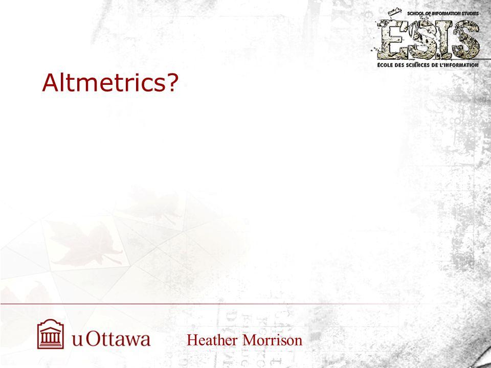 Altmetrics Heather Morrison