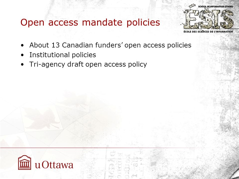 Open access mandate policies About 13 Canadian funders' open access policies Institutional policies Tri-agency draft open access policy
