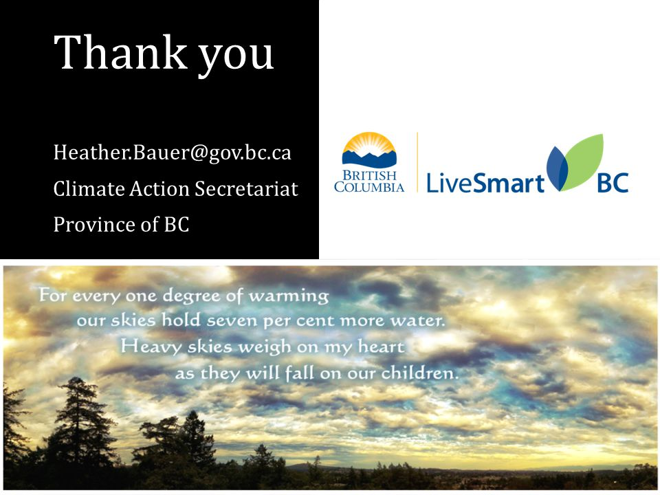 Thank you Heather.Bauer@gov.bc.ca Climate Action Secretariat Province of BC