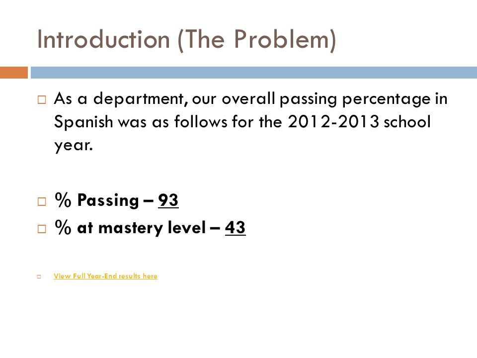 Introduction (The Problem)  As a department, our overall passing percentage in Spanish was as follows for the 2012-2013 school year.