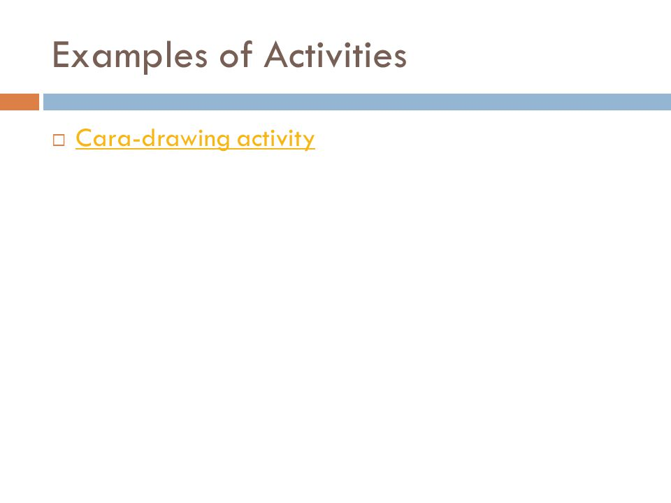 Examples of Activities  Cara-drawing activity Cara-drawing activity