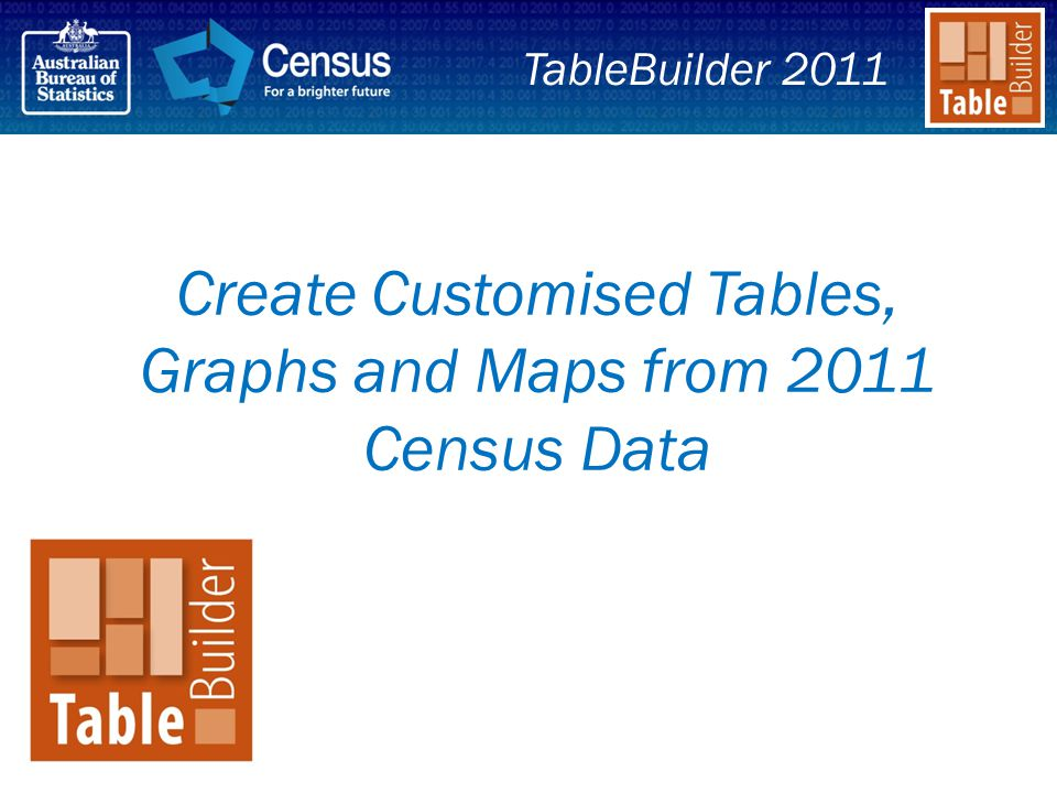 Create Customised Tables, Graphs and Maps from 2011 Census Data TableBuilder 2011