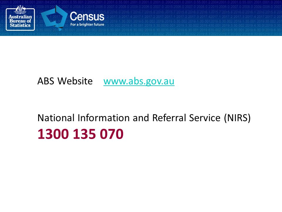 ABS Website www.abs.gov.auwww.abs.gov.au National Information and Referral Service (NIRS) 1300 135 070