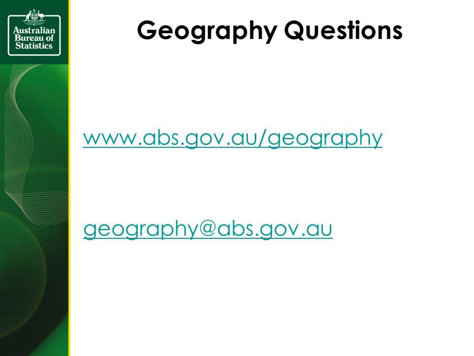 Geography Questions www.abs.gov.au/geography geography@abs.gov.au