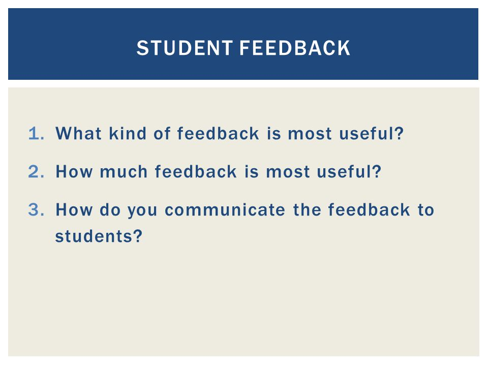 1.What kind of feedback is most useful. 2.How much feedback is most useful.