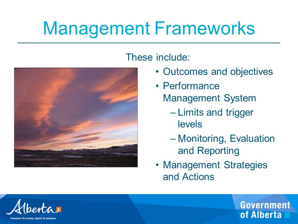 Management Frameworks These include: Outcomes and objectives Performance Management System –Limits and trigger levels –Monitoring, Evaluation and Repo