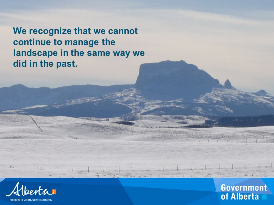 We recognize that we cannot continue to manage the landscape in the same way we did in the past.