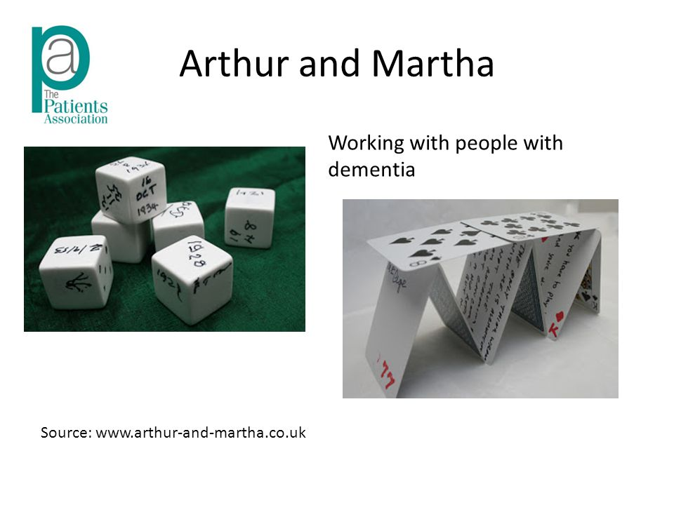 Arthur and Martha Source: www.arthur-and-martha.co.uk Working with people with dementia