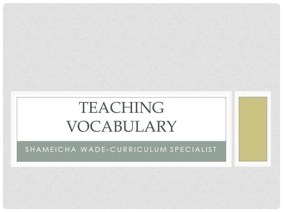 SHAMEICHA WADE-CURRICULUM SPECIALIST TEACHING VOCABULARY