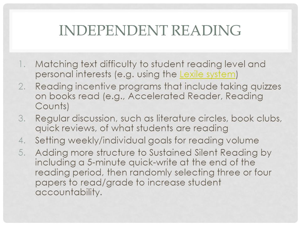 INDEPENDENT READING 1.Matching text difficulty to student reading level and personal interests (e.g. using the Lexile system)Lexile system 2.Reading i
