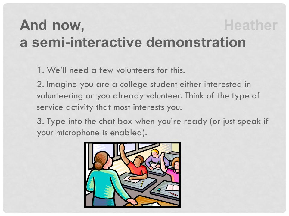 And now, a semi-interactive demonstration 1. We'll need a few volunteers for this.