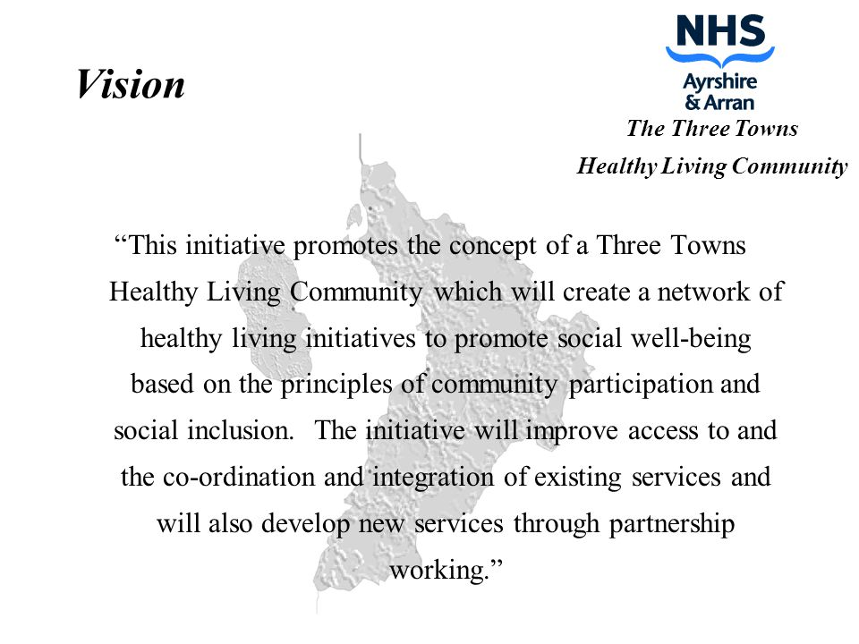 The Three Towns Healthy Living Community Vision This initiative promotes the concept of a Three Towns Healthy Living Community which will create a network of healthy living initiatives to promote social well-being based on the principles of community participation and social inclusion.