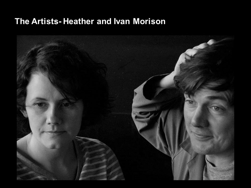 The Artists- Heather and Ivan Morison