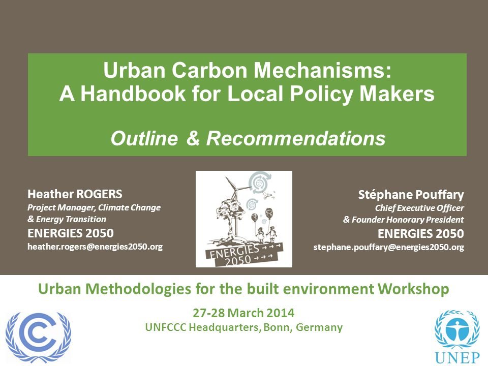 Urban Carbon Mechanisms: A Handbook for Local Policy Makers Outline & Recommendations Heather ROGERS Project Manager, Climate Change & Energy Transiti