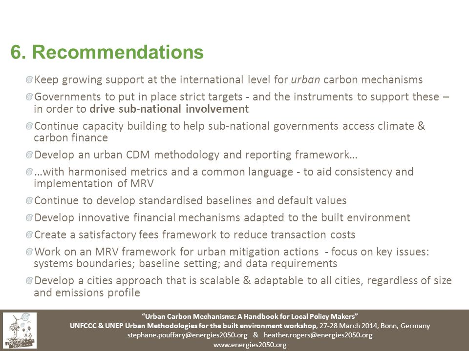 Urban Carbon Mechanisms: A Handbook for Local Policy Makers UNFCCC & UNEP Urban Methodologies for the built environment workshop, March 2014, Bonn, Germany &   6.