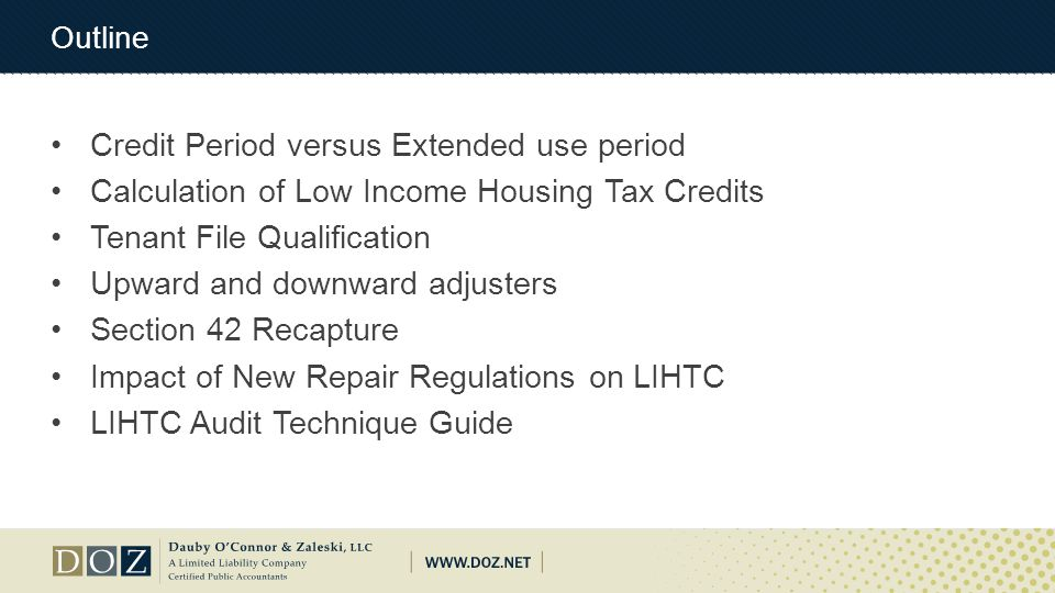 Outline Credit Period versus Extended use period Calculation of Low Income Housing Tax Credits Tenant File Qualification Upward and downward adjusters Section 42 Recapture Impact of New Repair Regulations on LIHTC LIHTC Audit Technique Guide