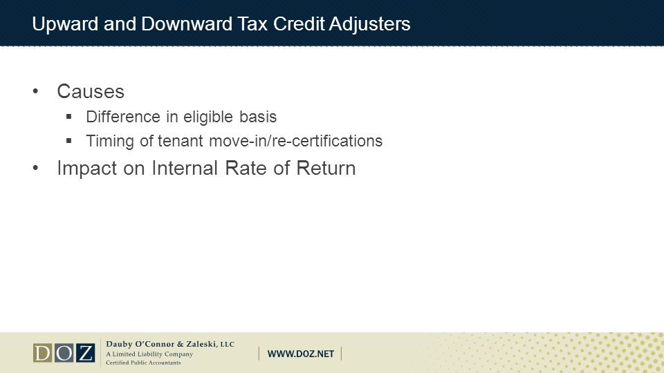 Upward and Downward Tax Credit Adjusters Causes  Difference in eligible basis  Timing of tenant move-in/re-certifications Impact on Internal Rate of
