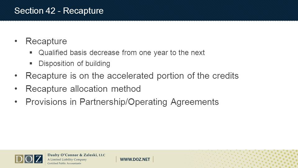 Section 42 - Recapture Recapture  Qualified basis decrease from one year to the next  Disposition of building Recapture is on the accelerated portio