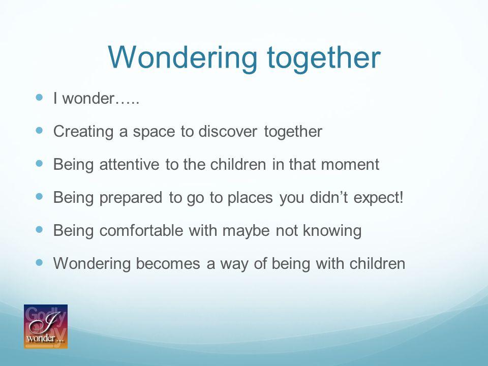 Wondering together I wonder…..