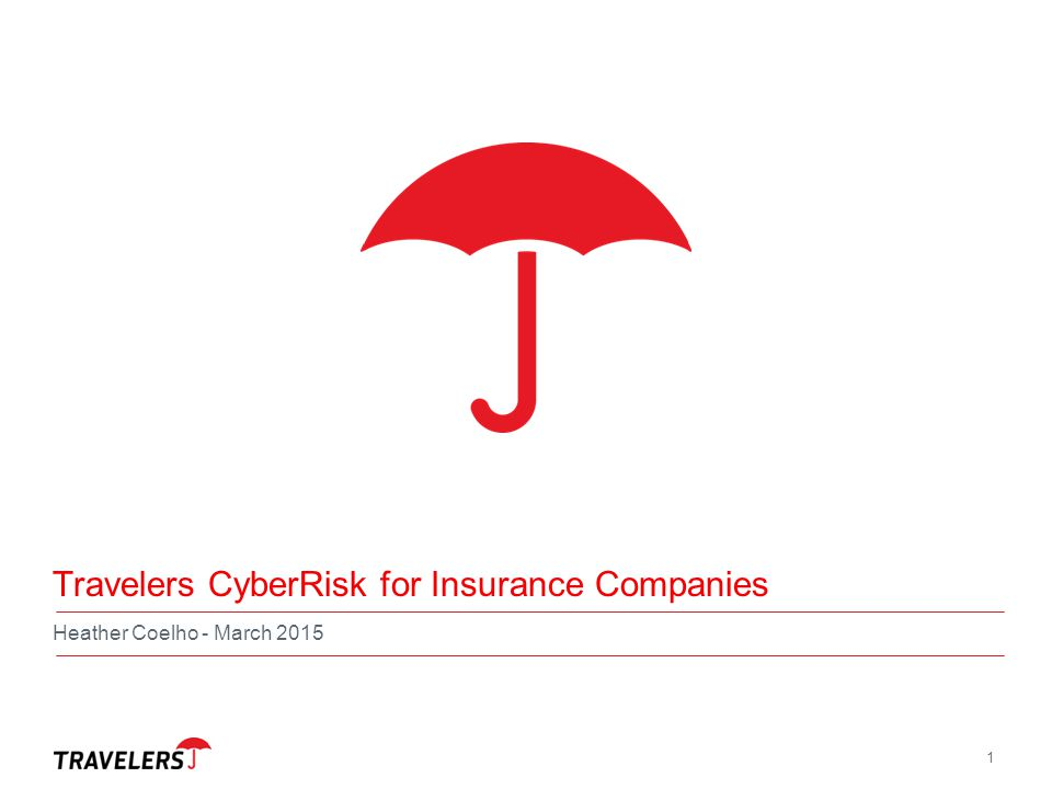 Travelers CyberRisk for Insurance Companies Heather Coelho - March 2015 1