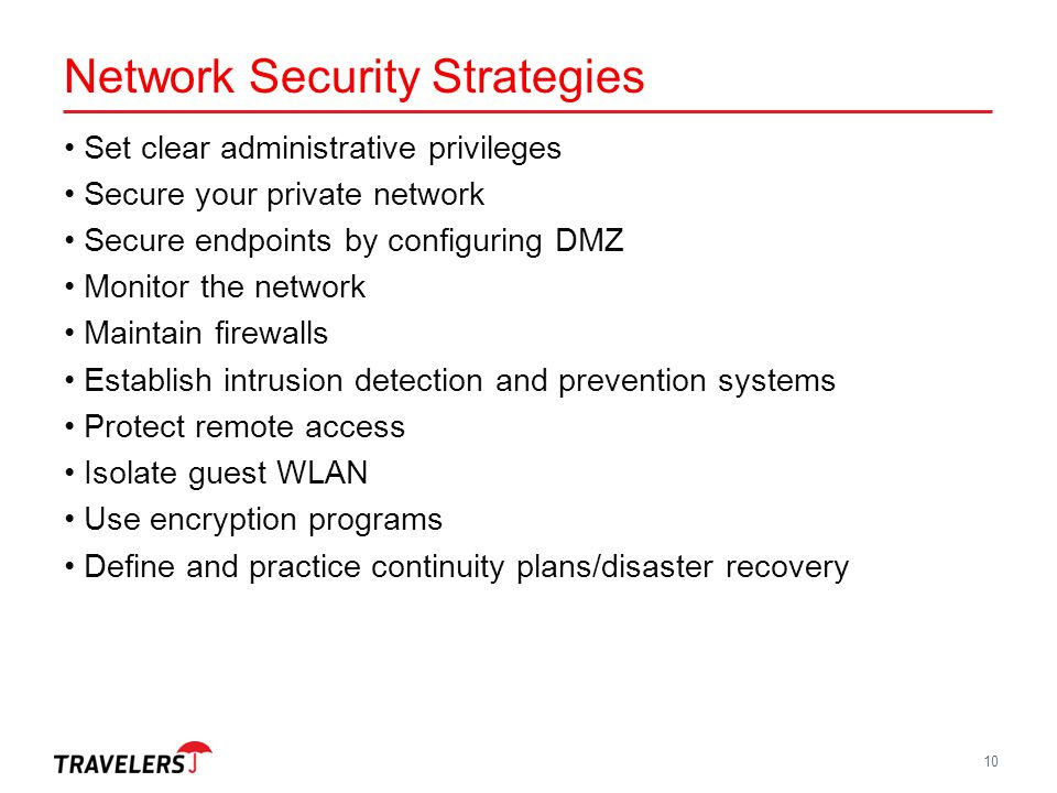 Network Security Strategies Set clear administrative privileges Secure your private network Secure endpoints by configuring DMZ Monitor the network Ma