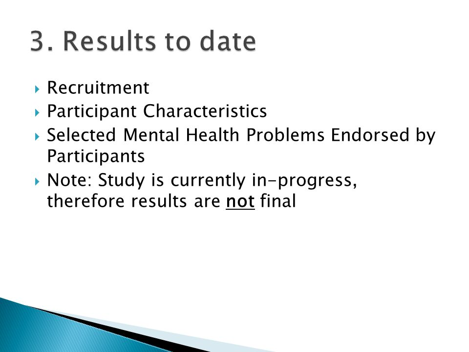  Recruitment  Participant Characteristics  Selected Mental Health Problems Endorsed by Participants  Note: Study is currently in-progress, therefore results are not final