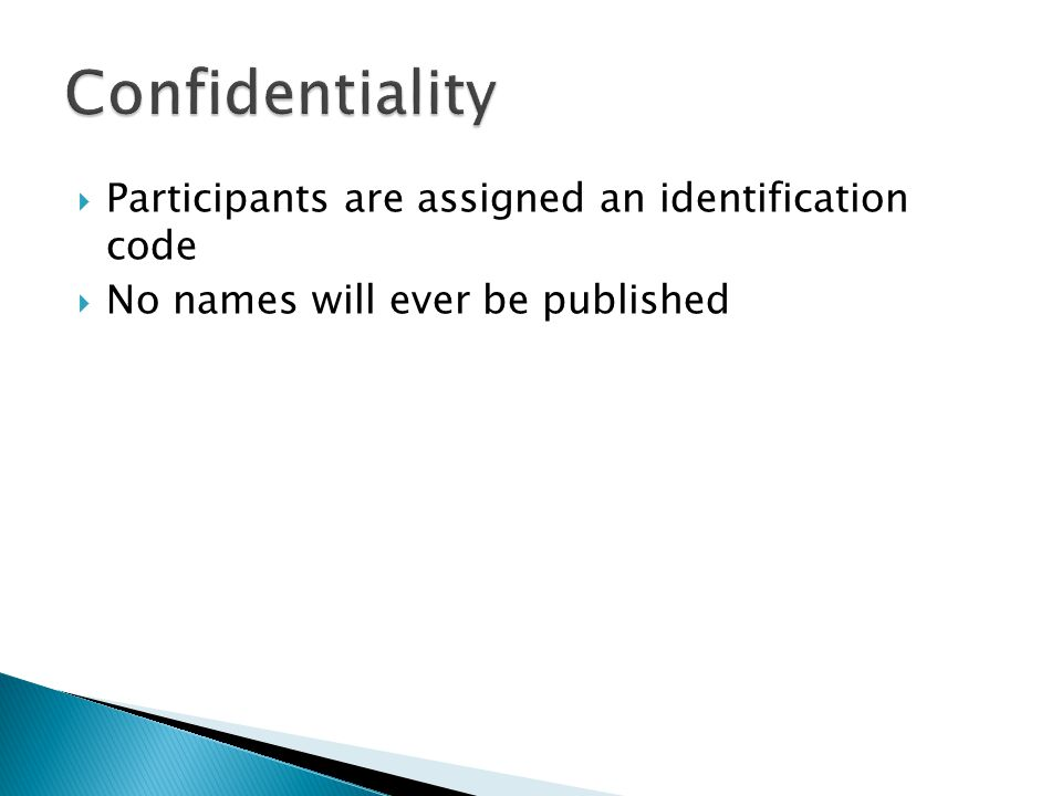  Participants are assigned an identification code  No names will ever be published