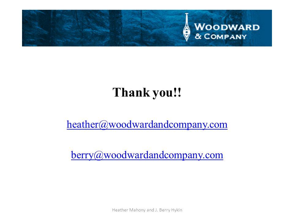 Thank you!. heather@woodwardandcompany.com berry@woodwardandcompany.com Heather Mahony and J.