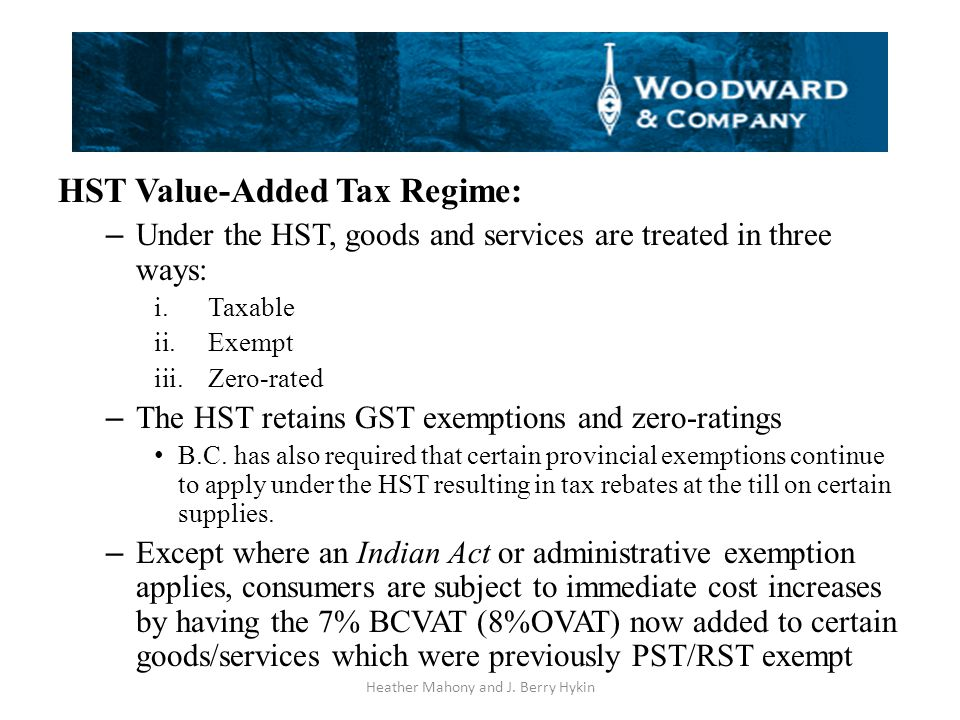Tax Exemption impacts (cont'd) HST will follow the same rules and policies as the (federal) GST.