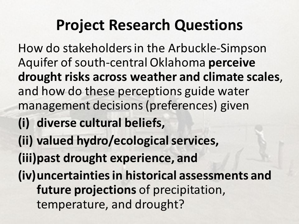 Project Research Questions How do stakeholders in the Arbuckle-Simpson Aquifer of south-central Oklahoma perceive drought risks across weather and cli