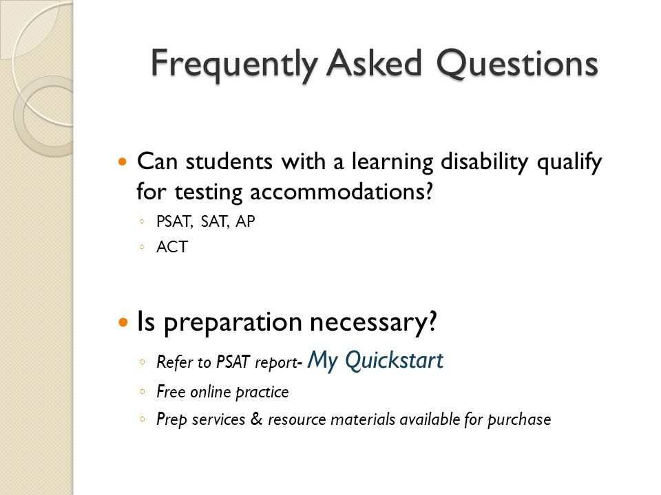 Frequently Asked Questions Can students with a learning disability qualify for testing accommodations.