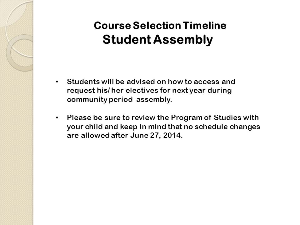 Course Selection Timeline Students will be advised on how to access and request his/ her electives for next year during community period assembly.