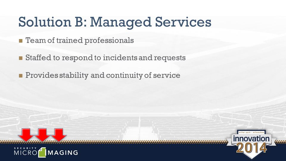 Solution B: Managed Services Team of trained professionals Staffed to respond to incidents and requests Provides stability and continuity of service