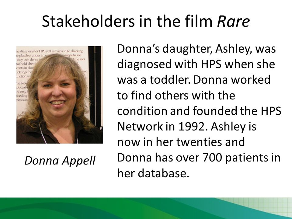 Stakeholders in the film Rare Donna's daughter, Ashley, was diagnosed with HPS when she was a toddler.