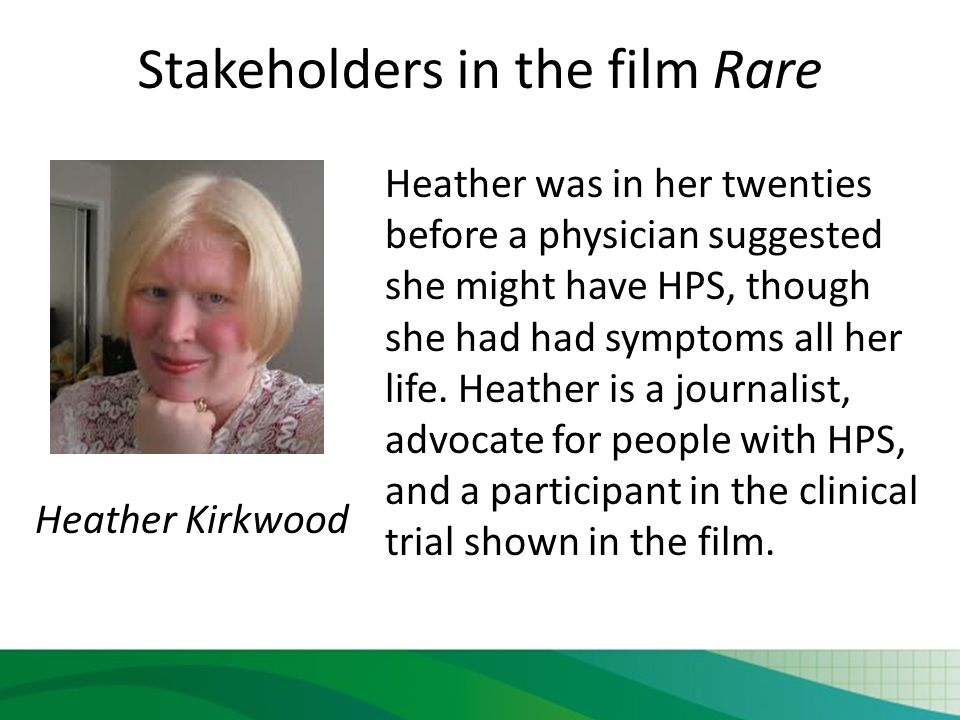 Stakeholders in the film Rare Heather was in her twenties before a physician suggested she might have HPS, though she had had symptoms all her life.